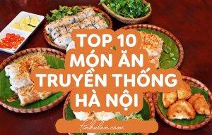 10 món ăn truyền thống của người Hà Nội bạn nên thử để cảm nhận