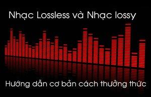 Hướng dẫn cơ bản cách thưởng thức nhạc Lossless và nhạc lossy
